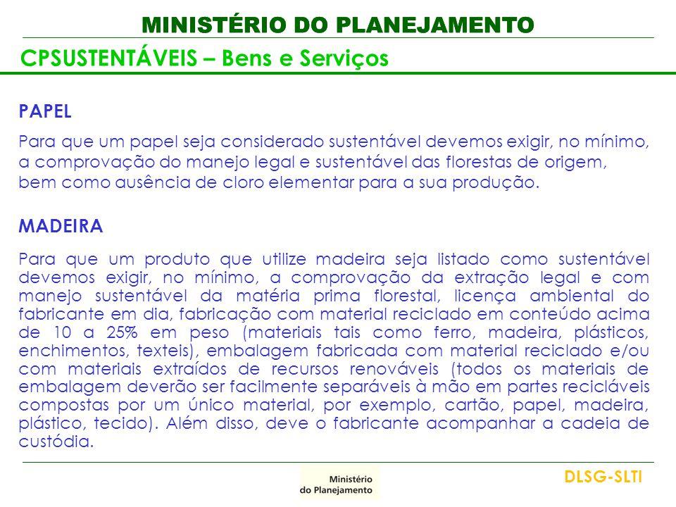 MINISTÉRIO DO PLANEJAMENTO CPSUSTENTÁVEIS – Bens e Serviços PAPEL Para que um papel seja considerado sustentável devemos exigir, no mínimo, a comprova