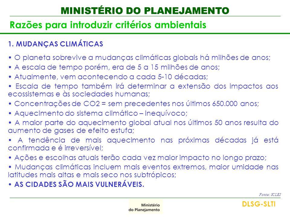 MINISTÉRIO DO PLANEJAMENTO Razões para introduzir critérios ambientais 1. MUDANÇAS CLIMÁTICAS • O planeta sobrevive a mudanças climáticas globais há m