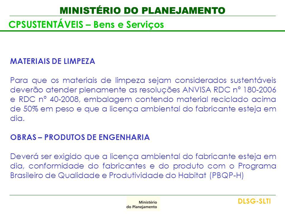 MINISTÉRIO DO PLANEJAMENTO CPSUSTENTÁVEIS – Bens e Serviços MATERIAIS DE LIMPEZA Para que os materiais de limpeza sejam considerados sustentáveis deve