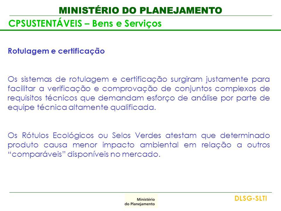 MINISTÉRIO DO PLANEJAMENTO CPSUSTENTÁVEIS – Bens e Serviços Rotulagem e certificação Os sistemas de rotulagem e certificação surgiram justamente para