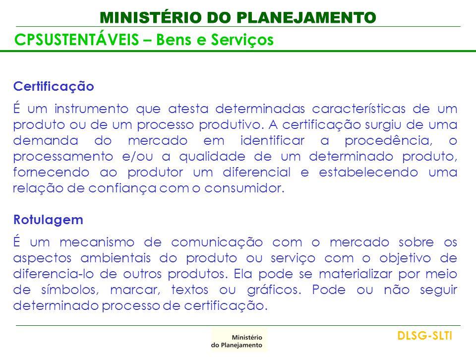 MINISTÉRIO DO PLANEJAMENTO CPSUSTENTÁVEIS – Bens e Serviços Certificação É um instrumento que atesta determinadas características de um produto ou de