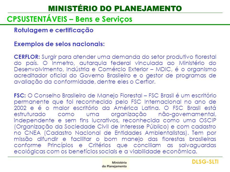 MINISTÉRIO DO PLANEJAMENTO Rotulagem e certificação Exemplos de selos nacionais: CERFLOR: Surgir para atender uma demanda do setor produtivo florestal