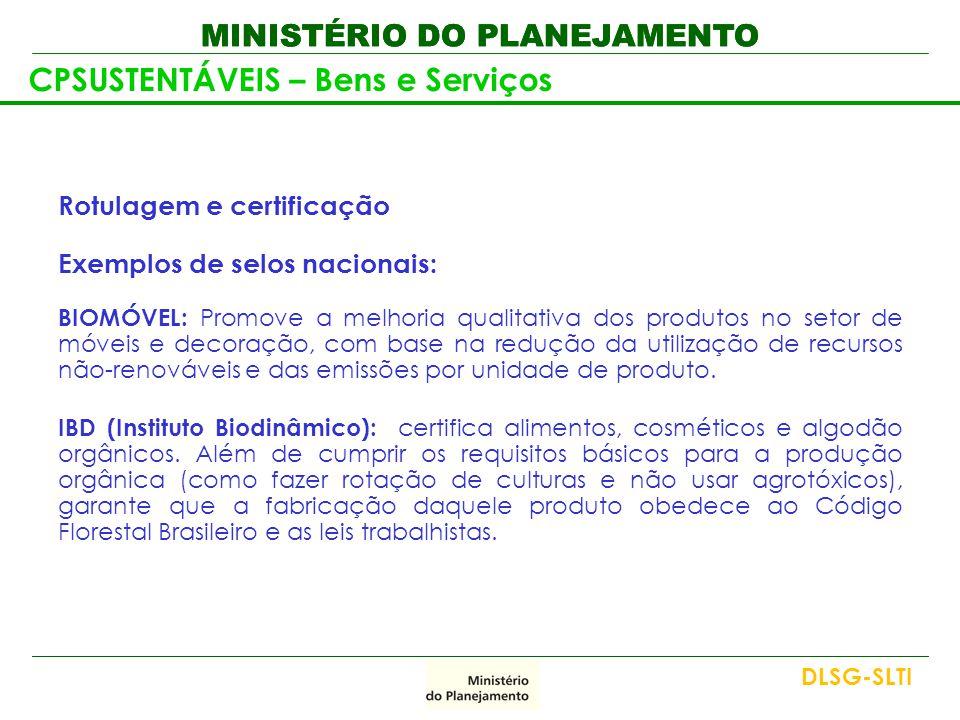 MINISTÉRIO DO PLANEJAMENTO Rotulagem e certificação Exemplos de selos nacionais: BIOMÓVEL: Promove a melhoria qualitativa dos produtos no setor de móv