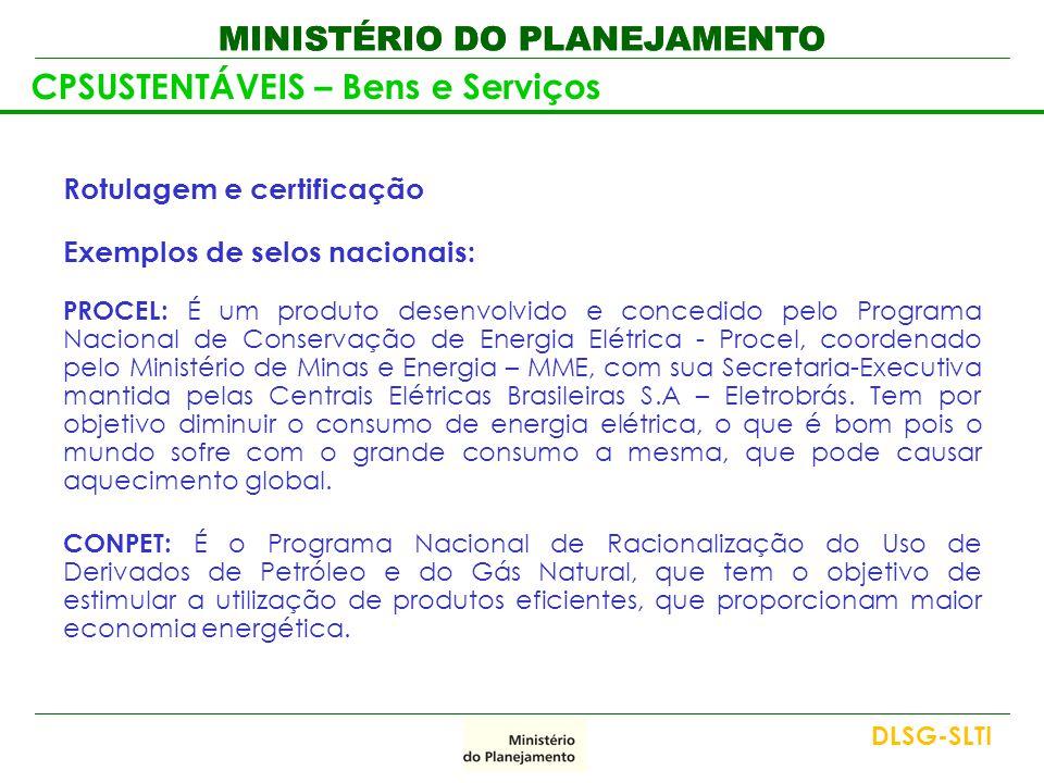 MINISTÉRIO DO PLANEJAMENTO Rotulagem e certificação Exemplos de selos nacionais: PROCEL: É um produto desenvolvido e concedido pelo Programa Nacional