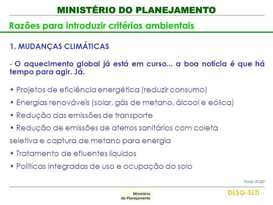 MINISTÉRIO DO PLANEJAMENTO Razões para introduzir critérios ambientais 1. MUDANÇAS CLIMÁTICAS - O aquecimento global já está em curso... a boa notícia
