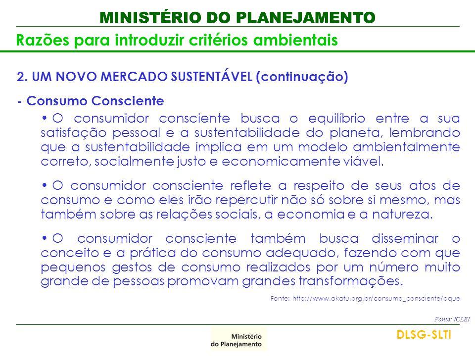MINISTÉRIO DO PLANEJAMENTO Razões para introduzir critérios ambientais 2. UM NOVO MERCADO SUSTENTÁVEL (continuação) - Consumo Consciente • O consumido