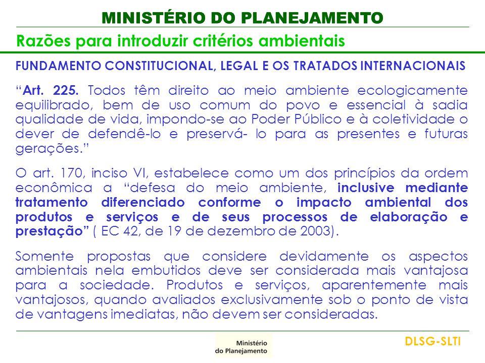 """MINISTÉRIO DO PLANEJAMENTO Razões para introduzir critérios ambientais FUNDAMENTO CONSTITUCIONAL, LEGAL E OS TRATADOS INTERNACIONAIS """" Art. 225. Todos"""