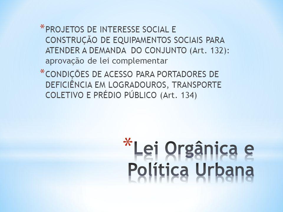 * PROJETOS DE INTERESSE SOCIAL E CONSTRUÇÃO DE EQUIPAMENTOS SOCIAIS PARA ATENDER A DEMANDA DO CONJUNTO (Art. 132): aprovação de lei complementar * CON
