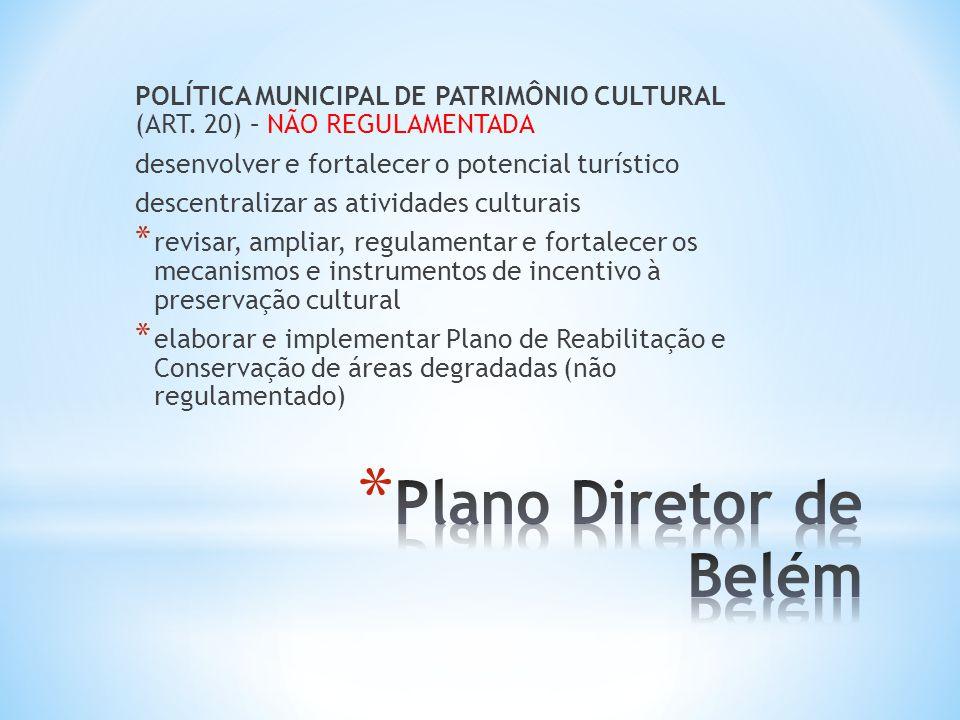 POLÍTICA MUNICIPAL DE PATRIMÔNIO CULTURAL (ART. 20) – NÃO REGULAMENTADA desenvolver e fortalecer o potencial turístico descentralizar as atividades cu