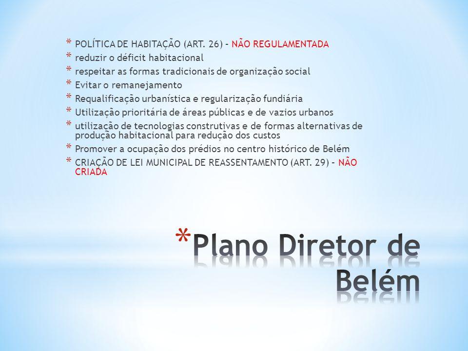 * POLÍTICA DE HABITAÇÃO (ART. 26) – NÃO REGULAMENTADA * reduzir o déficit habitacional * respeitar as formas tradicionais de organização social * Evit