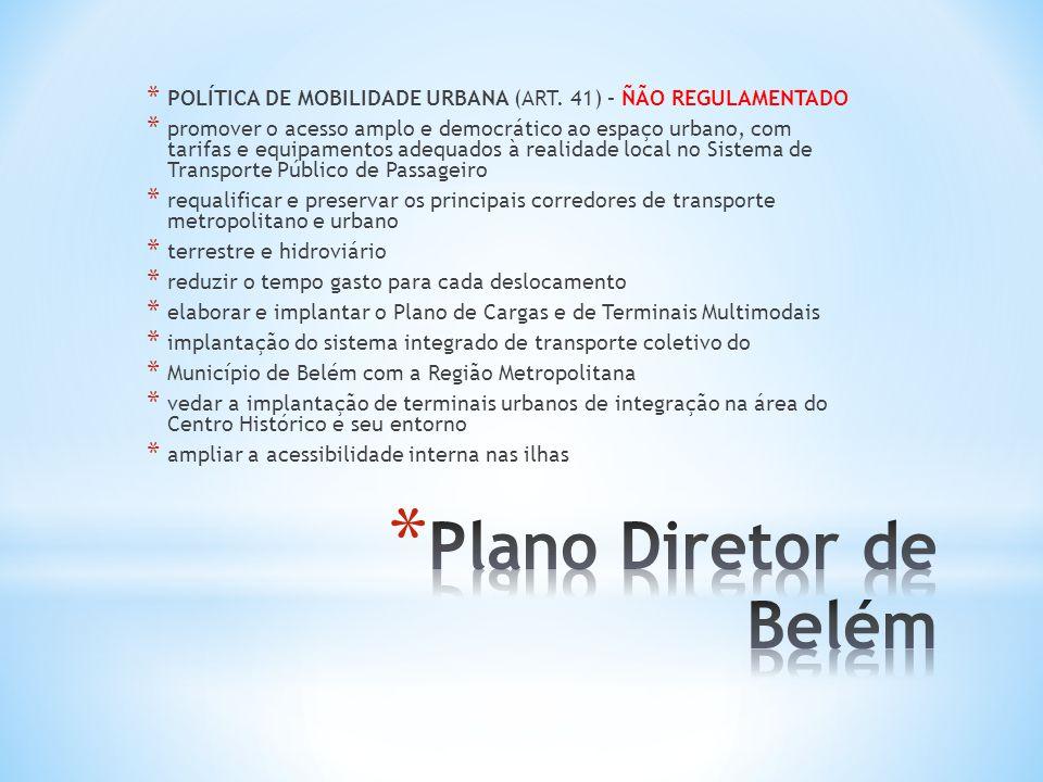 * POLÍTICA DE MOBILIDADE URBANA (ART. 41) – ÑÃO REGULAMENTADO * promover o acesso amplo e democrático ao espaço urbano, com tarifas e equipamentos ade