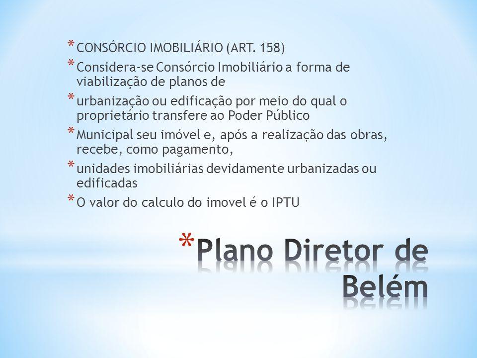 * CONSÓRCIO IMOBILIÁRIO (ART. 158) * Considera-se Consórcio Imobiliário a forma de viabilização de planos de * urbanização ou edificação por meio do q