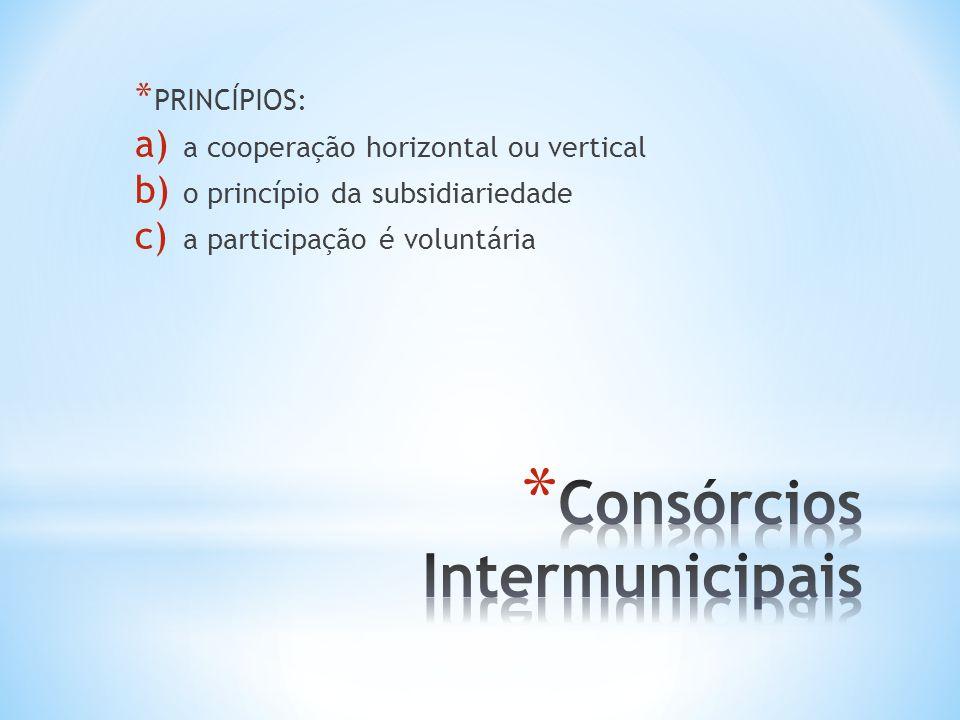 * PRINCÍPIOS: a) a cooperação horizontal ou vertical b) o princípio da subsidiariedade c) a participação é voluntária