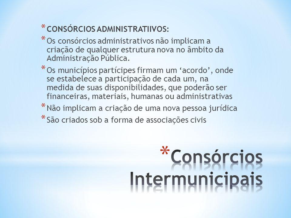 * CONSÓRCIOS ADMINISTRATIIVOS: * Os consórcios administrativos não implicam a criação de qualquer estrutura nova no âmbito da Administração Pública. *