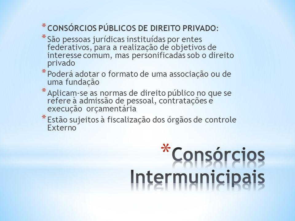 * CONSÓRCIOS PÚBLICOS DE DIREITO PRIVADO: * São pessoas jurídicas instituídas por entes federativos, para a realização de objetivos de interesse comum