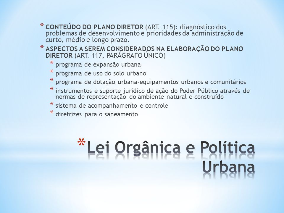 * CONTEÚDO DO PLANO DIRETOR (ART. 115): diagnóstico dos problemas de desenvolvimento e prioridades da administração de curto, médio e longo prazo. * A