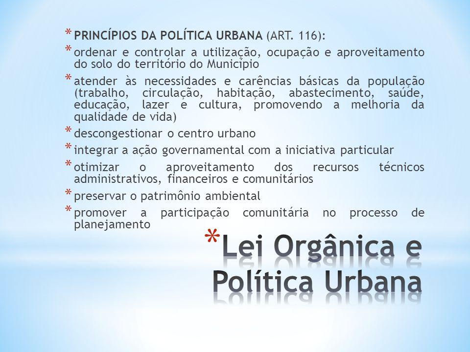 * PRINCÍPIOS DA POLÍTICA URBANA (ART. 116): * ordenar e controlar a utilização, ocupação e aproveitamento do solo do território do Município * atender