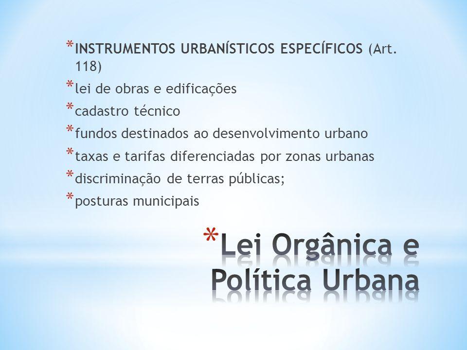 * INSTRUMENTOS URBANÍSTICOS ESPECÍFICOS (Art. 118) * lei de obras e edificações * cadastro técnico * fundos destinados ao desenvolvimento urbano * tax