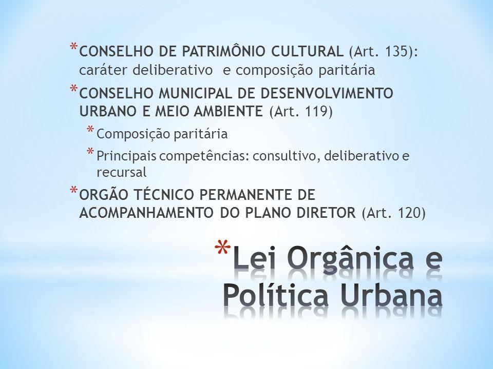 * CONSELHO DE PATRIMÔNIO CULTURAL (Art. 135): caráter deliberativo e composição paritária * CONSELHO MUNICIPAL DE DESENVOLVIMENTO URBANO E MEIO AMBIEN