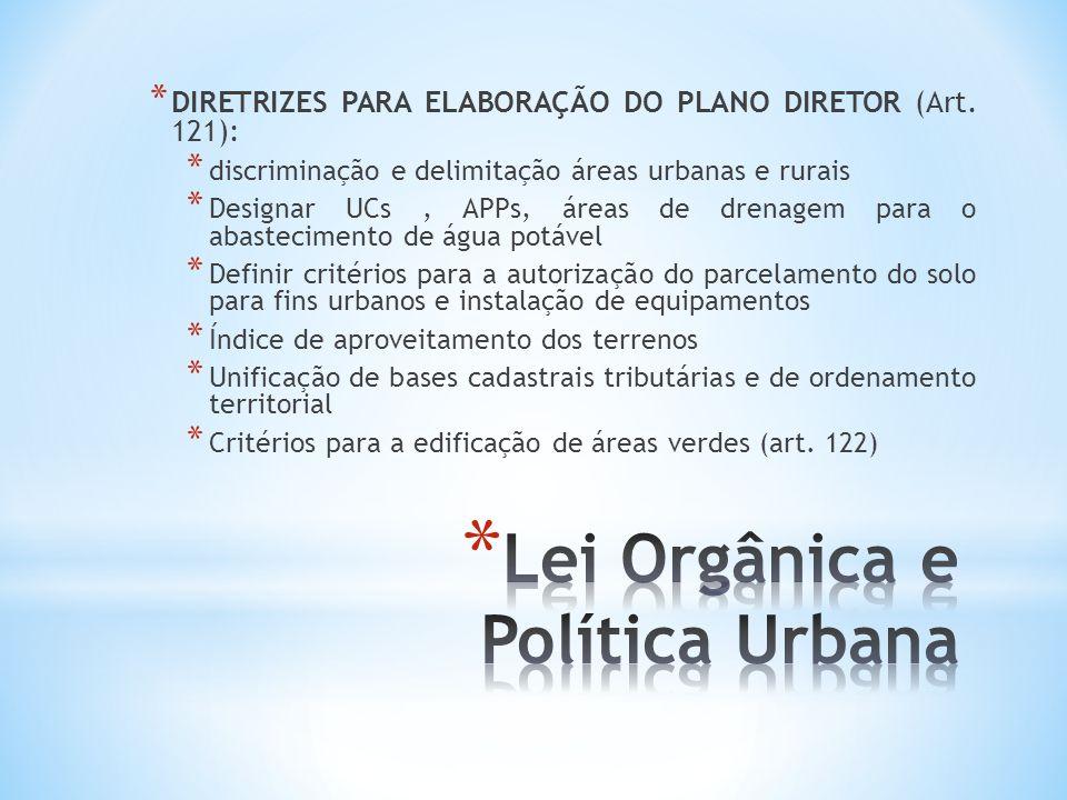 * DIRETRIZES PARA ELABORAÇÃO DO PLANO DIRETOR (Art. 121): * discriminação e delimitação áreas urbanas e rurais * Designar UCs, APPs, áreas de drenagem