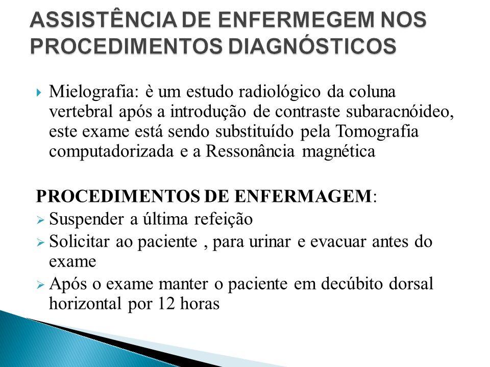  Mielografia: è um estudo radiológico da coluna vertebral após a introdução de contraste subaracnóideo, este exame está sendo substituído pela Tomogr