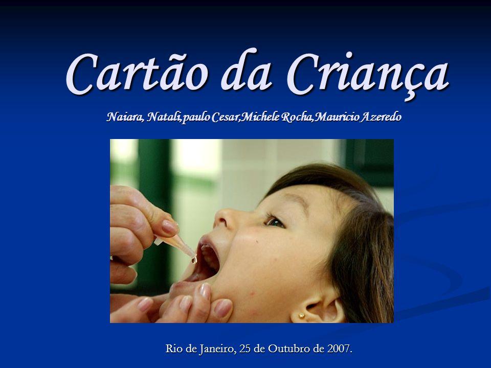 Cartão da Criança Naiara, Natali,paulo Cesar,Michele Rocha,Mauricio Azeredo Rio de Janeiro, 25 de Outubro de 2007.