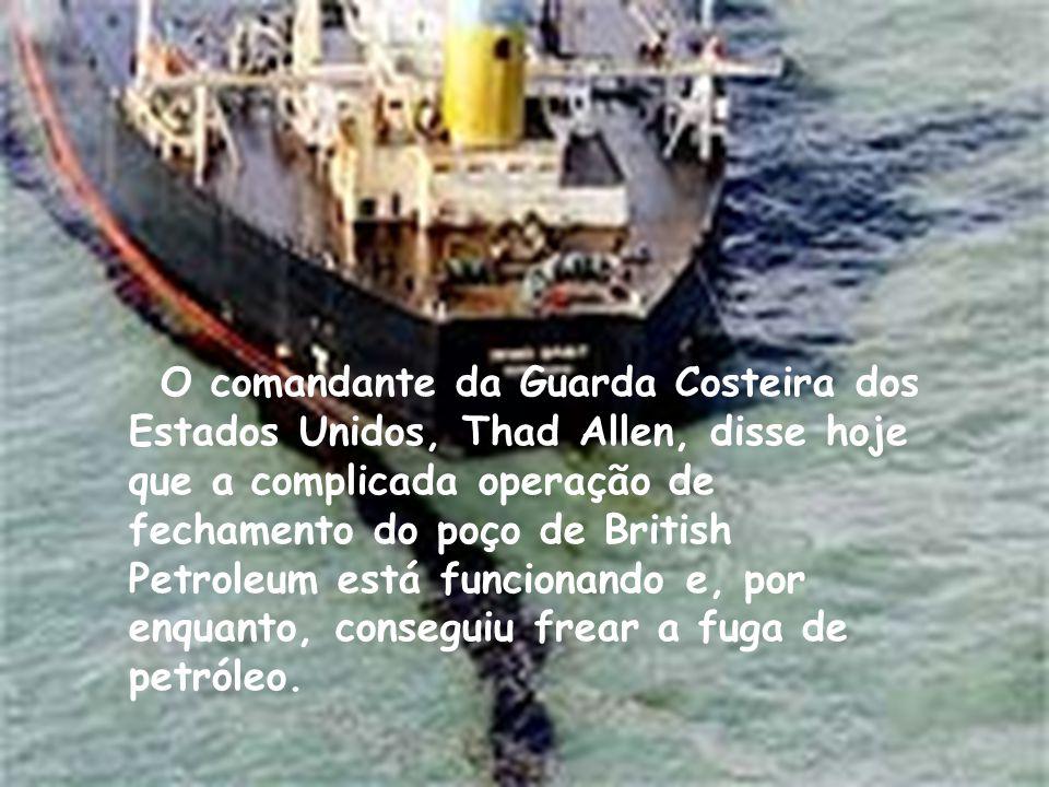 O comandante da Guarda Costeira dos Estados Unidos, Thad Allen, disse hoje que a complicada operação de fechamento do poço de British Petroleum está f