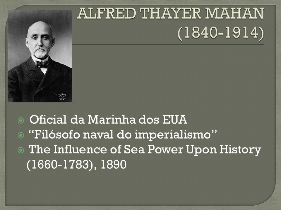   Oficial da Marinha dos EUA  Filósofo naval do imperialismo  The Influence of Sea Power Upon History (1660-1783), 1890