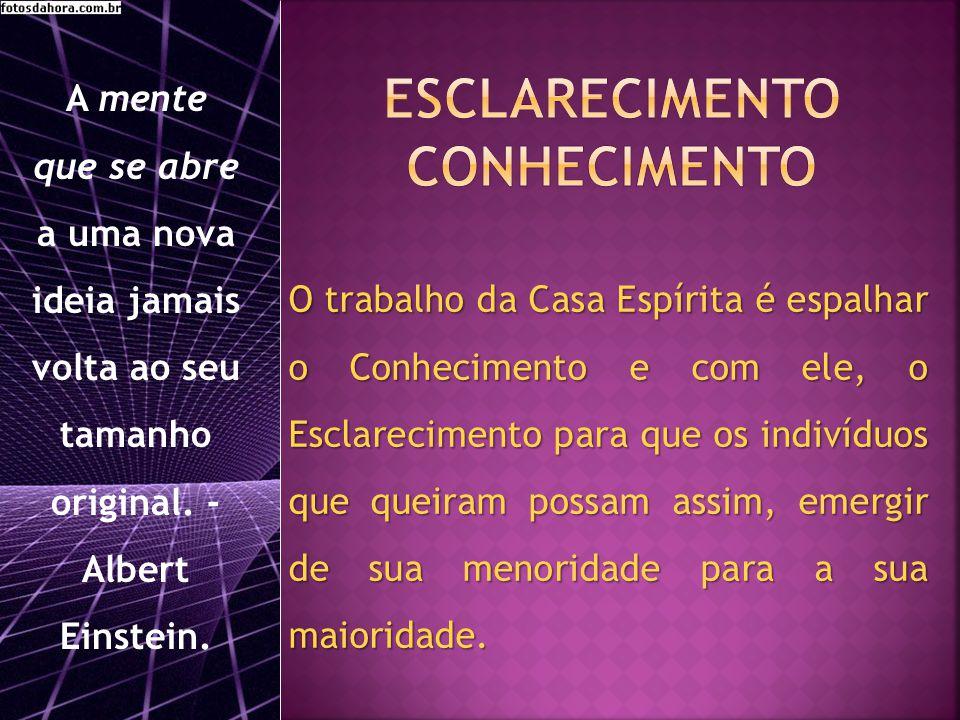 O trabalho da Casa Espírita é espalhar o Conhecimento e com ele, o Esclarecimento para que os indivíduos que queiram possam assim, emergir de sua menoridade para a sua maioridade.
