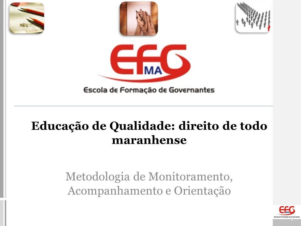 Metodologia de Monitoramento, Acompanhamento e Orientação 1 Educação de Qualidade: direito de todo maranhense