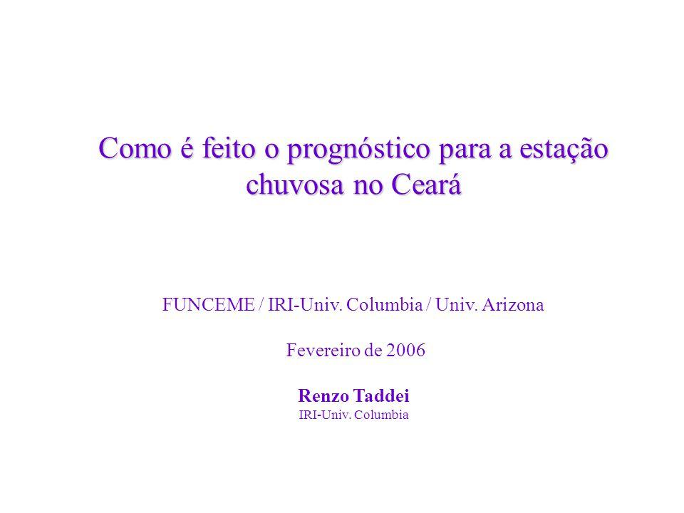 Como é feito o prognóstico para a estação chuvosa no Ceará Como é feito o prognóstico para a estação chuvosa no Ceará FUNCEME / IRI-Univ. Columbia / U