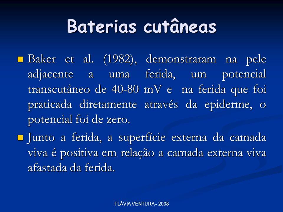 FLÁVIA VENTURA - 2008 Baterias cutâneas  Baker et al. (1982), demonstraram na pele adjacente a uma ferida, um potencial transcutâneo de 40-80 mV e na