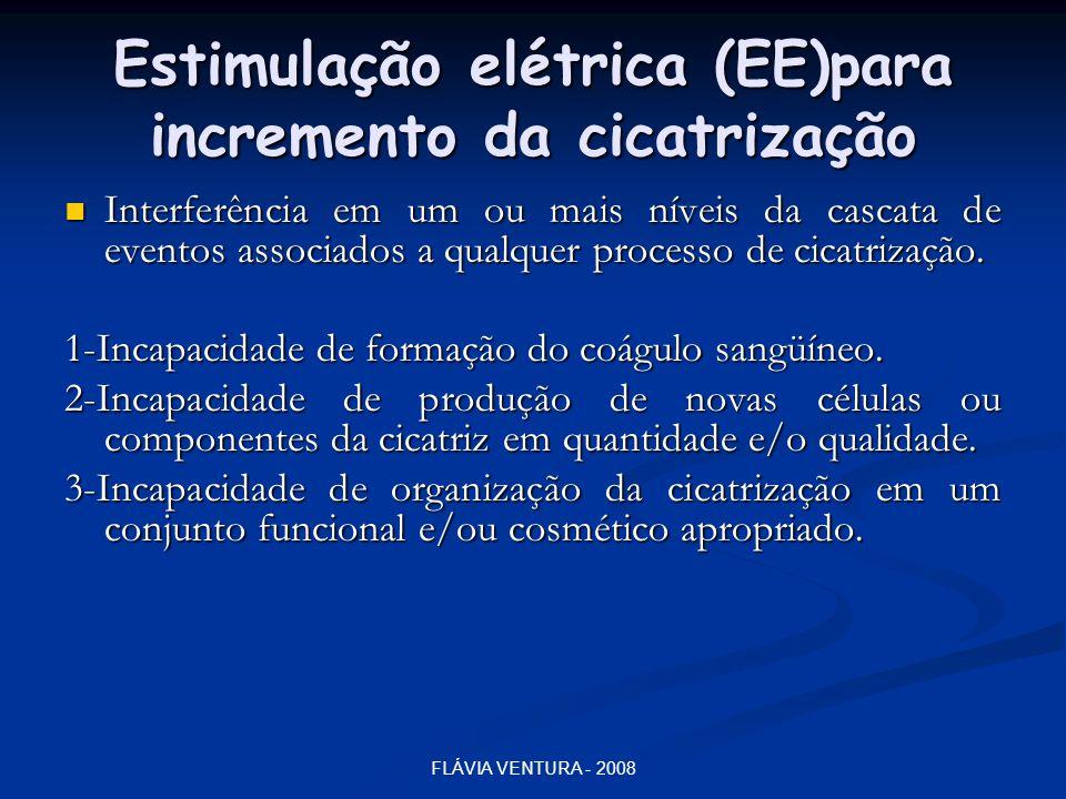FLÁVIA VENTURA - 2008 Estimulação elétrica (EE)para incremento da cicatrização  Interferência em um ou mais níveis da cascata de eventos associados a