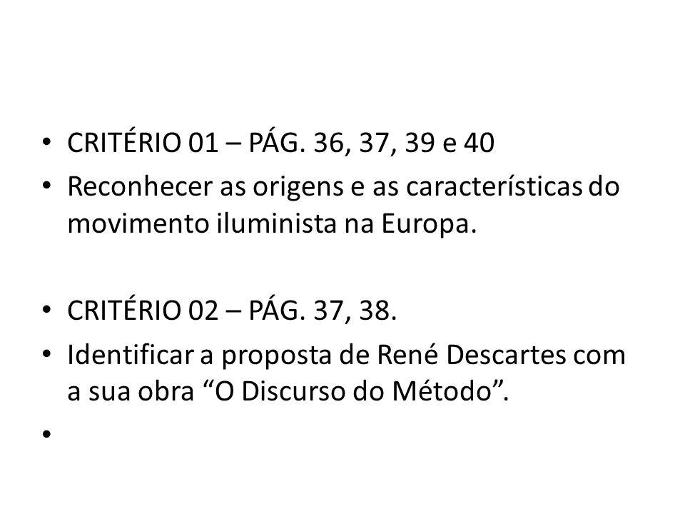 • CRITÉRIO 01 – PÁG. 36, 37, 39 e 40 • Reconhecer as origens e as características do movimento iluminista na Europa. • CRITÉRIO 02 – PÁG. 37, 38. • Id