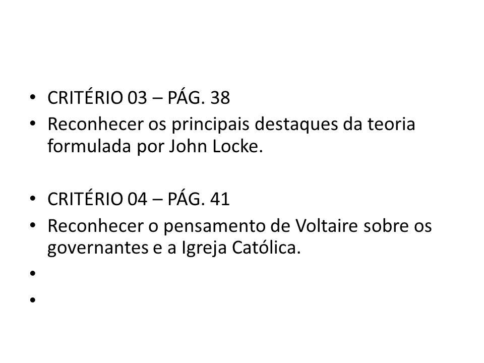 • CRITÉRIO 03 – PÁG. 38 • Reconhecer os principais destaques da teoria formulada por John Locke. • CRITÉRIO 04 – PÁG. 41 • Reconhecer o pensamento de