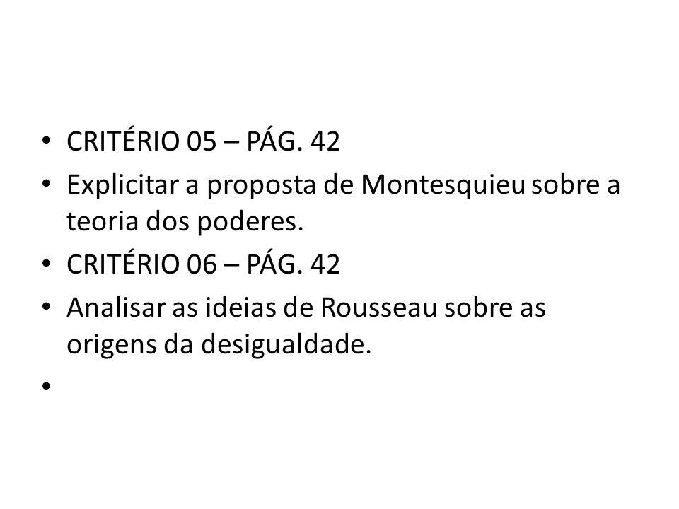 • CRITÉRIO 05 – PÁG. 42 • Explicitar a proposta de Montesquieu sobre a teoria dos poderes. • CRITÉRIO 06 – PÁG. 42 • Analisar as ideias de Rousseau so