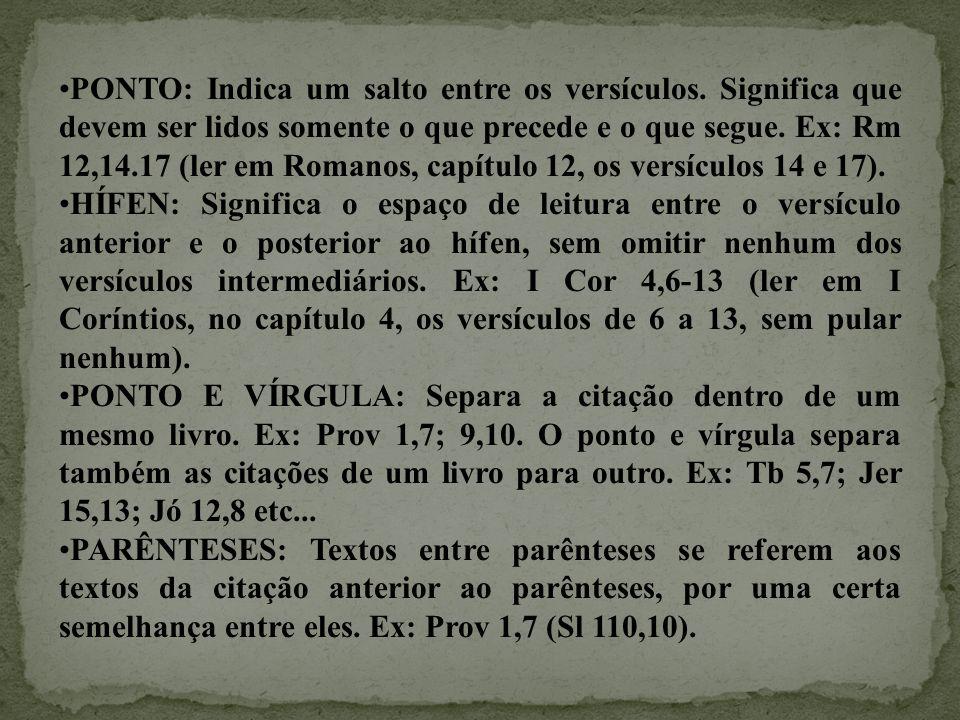 •PONTO: Indica um salto entre os versículos. Significa que devem ser lidos somente o que precede e o que segue. Ex: Rm 12,14.17 (ler em Romanos, capít