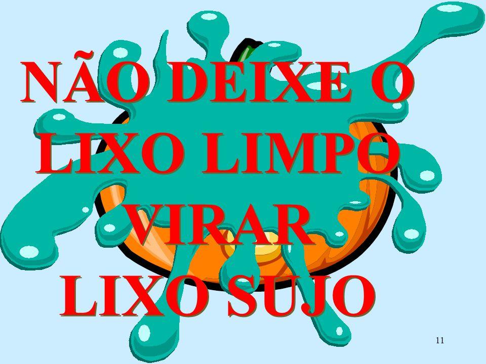 11 NÃO DEIXE O LIXO LIMPO VIRAR LIXO SUJO