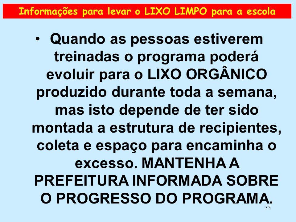 35 Informações para levar o LIXO LIMPO para a escola •Quando as pessoas estiverem treinadas o programa poderá evoluir para o LIXO ORGÂNICO produzido d