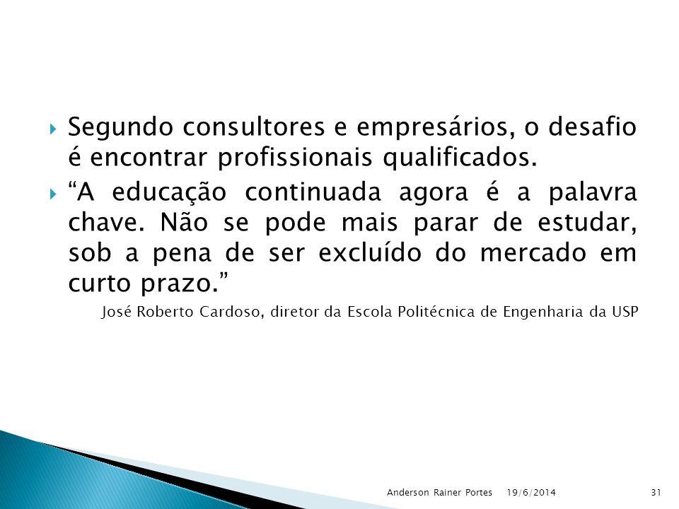 """ Segundo consultores e empresários, o desafio é encontrar profissionais qualificados.  """"A educação continuada agora é a palavra chave. Não se pode m"""