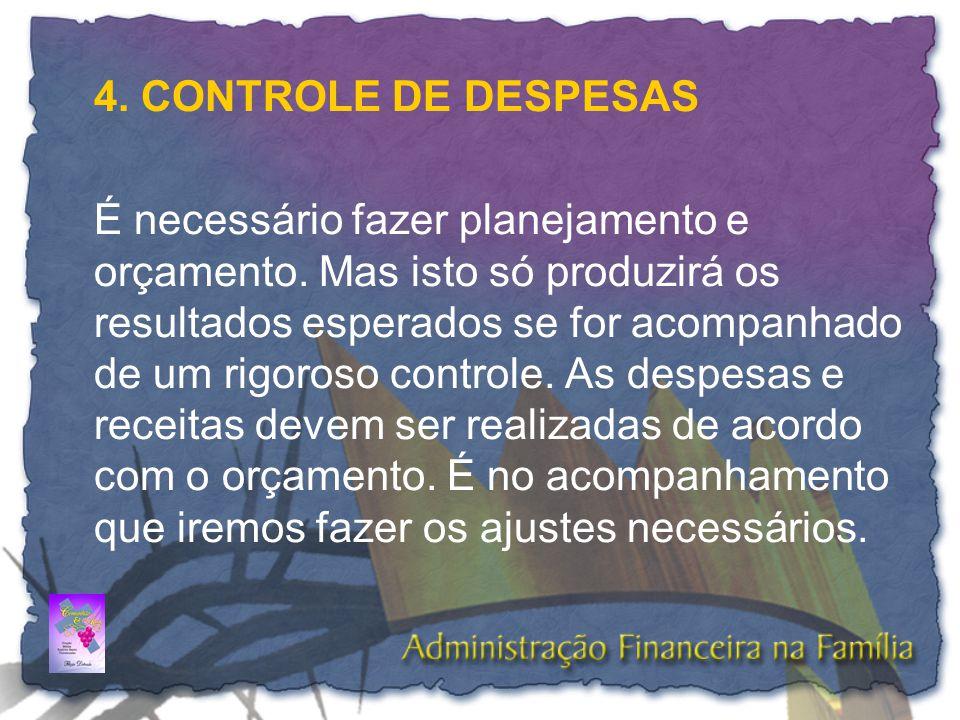 4. CONTROLE DE DESPESAS É necessário fazer planejamento e orçamento. Mas isto só produzirá os resultados esperados se for acompanhado de um rigoroso c
