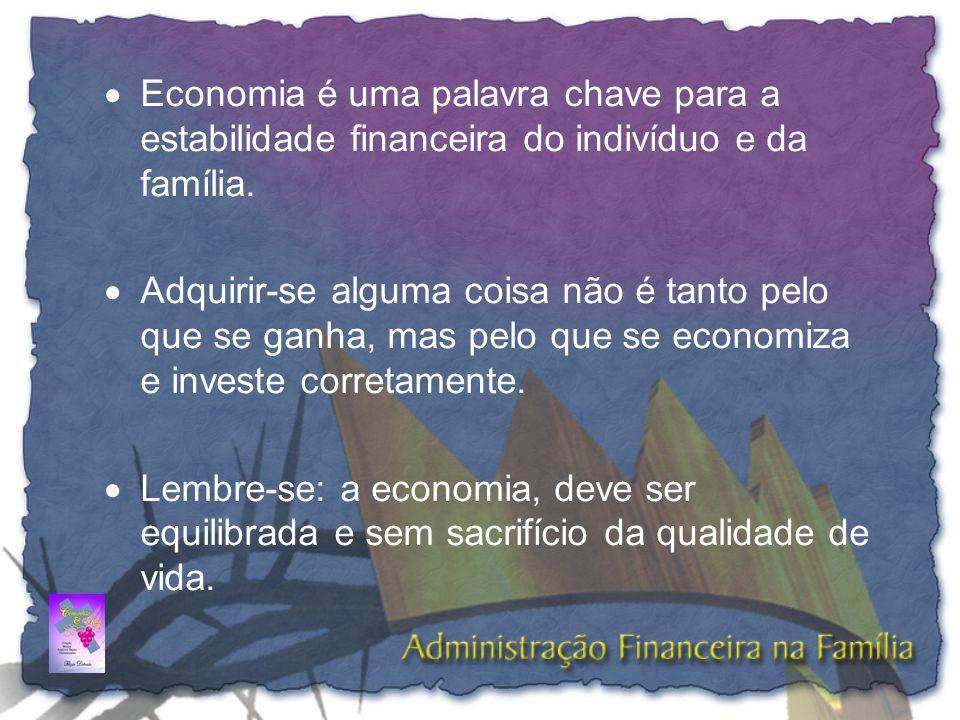  Economia é uma palavra chave para a estabilidade financeira do indivíduo e da família.  Adquirir-se alguma coisa não é tanto pelo que se ganha, mas