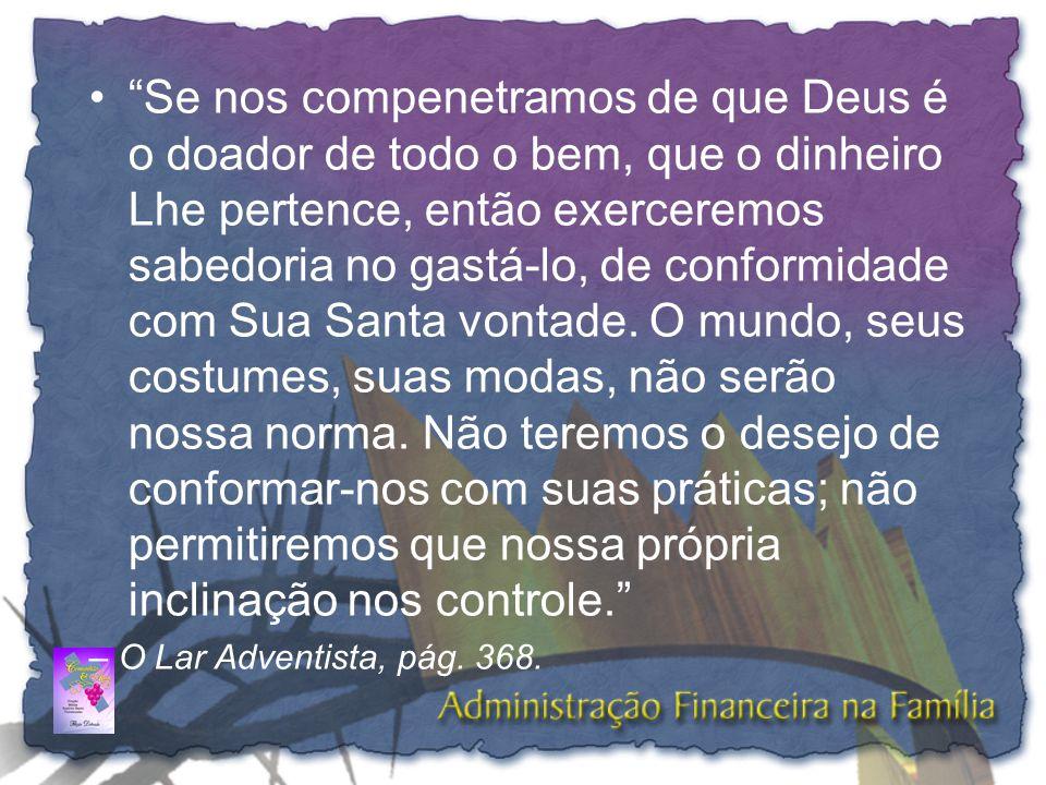"""•""""Se nos compenetramos de que Deus é o doador de todo o bem, que o dinheiro Lhe pertence, então exerceremos sabedoria no gastá-lo, de conformidade com"""