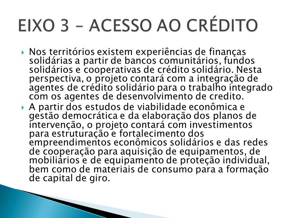  Nos territórios existem experiências de finanças solidárias a partir de bancos comunitários, fundos solidários e cooperativas de crédito solidário.