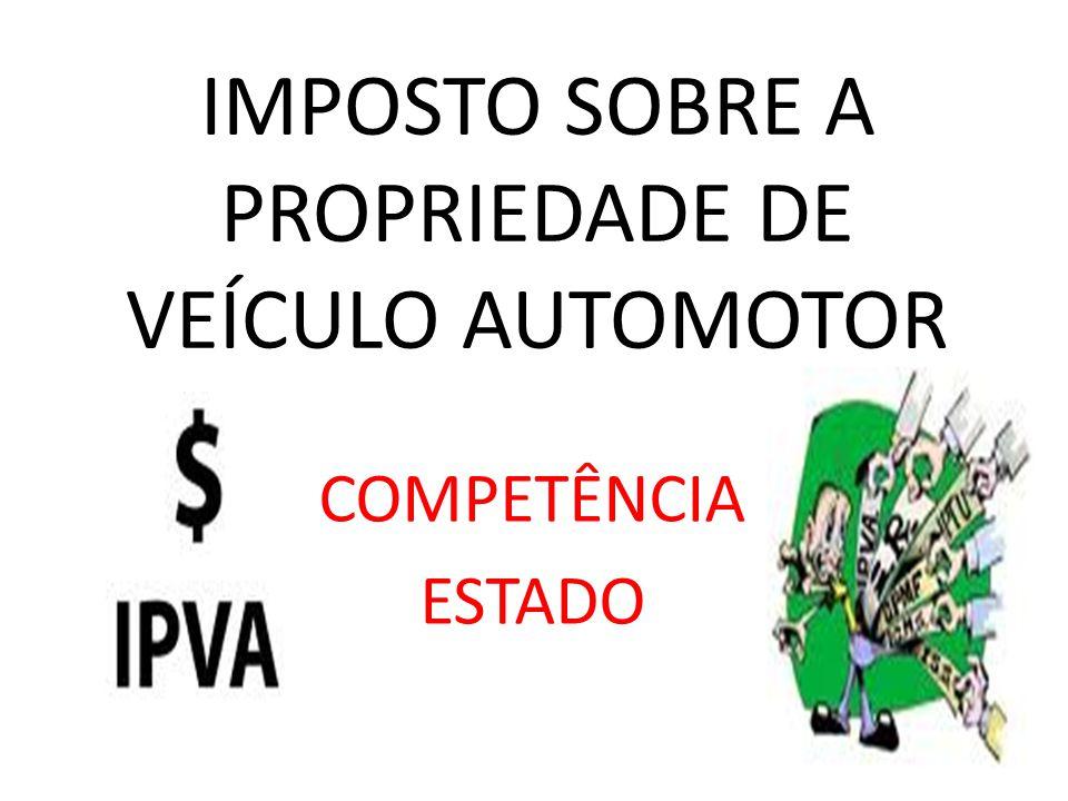 IMPOSTO SOBRE A PROPRIEDADE DE VEÍCULO AUTOMOTOR COMPETÊNCIA ESTADO