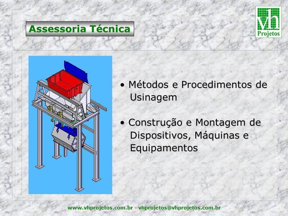 www.vhprojetos.com.br - vhprojetos@vhprojetos.com.br Assessoria Técnica • Métodos e Procedimentos de Usinagem Usinagem • Construção e Montagem de Dispositivos, Máquinas e Dispositivos, Máquinas e Equipamentos Equipamentos