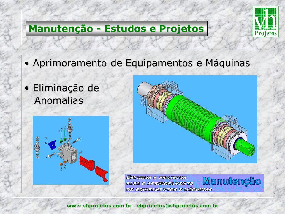 www.vhprojetos.com.br - vhprojetos@vhprojetos.com.br Manutenção - Estudos e Projetos • Aprimoramento de Equipamentos e Máquinas • Eliminação de Anomalias Anomalias