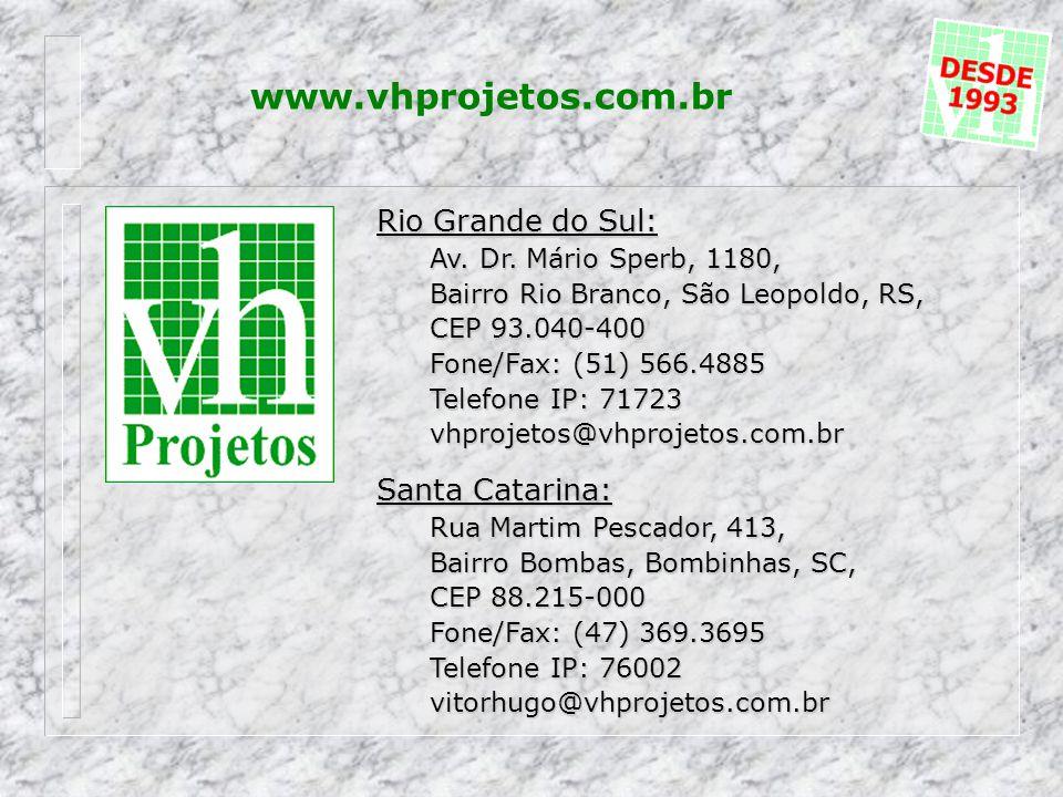 www.vhprojetos.com.br Rio Grande do Sul: Av.Dr.