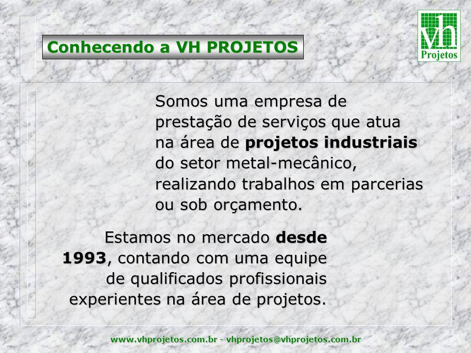 www.vhprojetos.com.br - vhprojetos@vhprojetos.com.br Somos uma empresa de prestação de serviços que atua na área de projetos industriais do setor metal-mecânico, realizando trabalhos em parcerias ou sob orçamento.