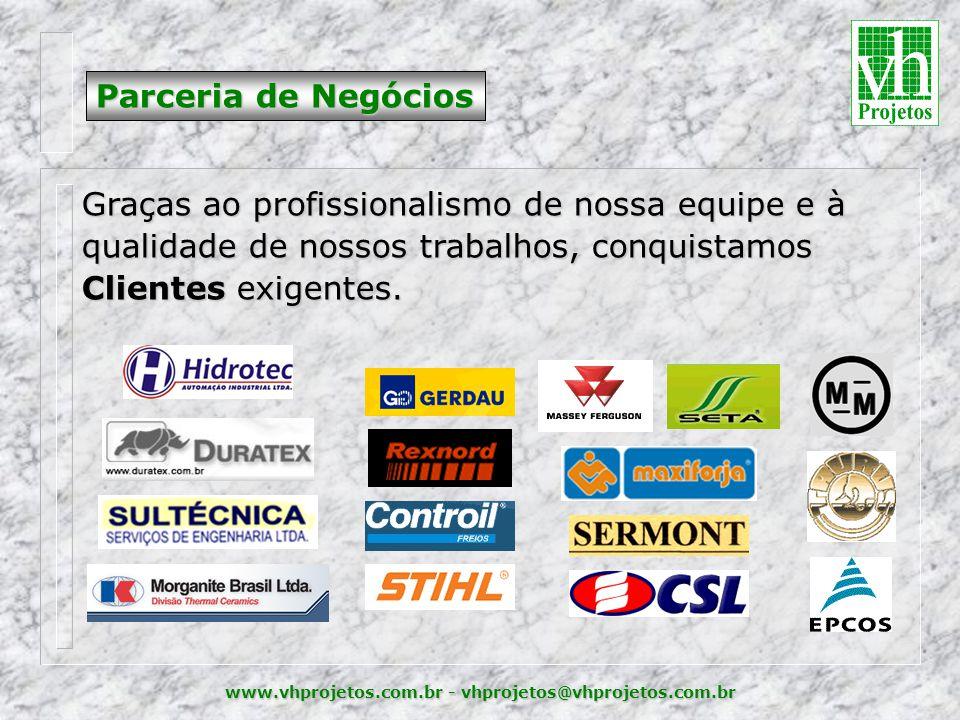 www.vhprojetos.com.br - vhprojetos@vhprojetos.com.br Parceria de Negócios Graças ao profissionalismo de nossa equipe e à qualidade de nossos trabalhos, conquistamos Clientes exigentes.